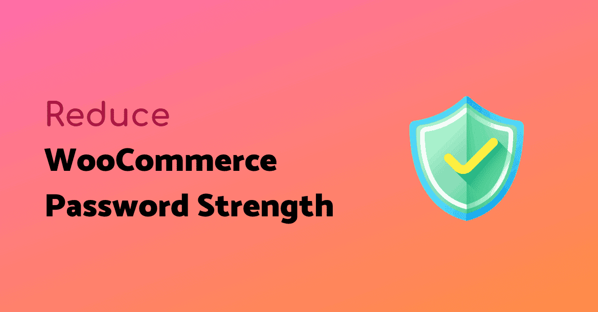 Reduce or Remove WooCommerce Password Strength